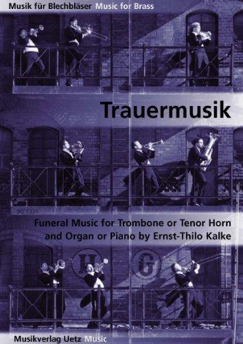Trauermusik für Posaune/Tenorhorn und Orgel/Klavier / Funeral Music for Trombone/Tenor Horn & Organ/Piano (Musik für Blechbläser)