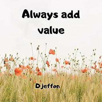 Always Add Value