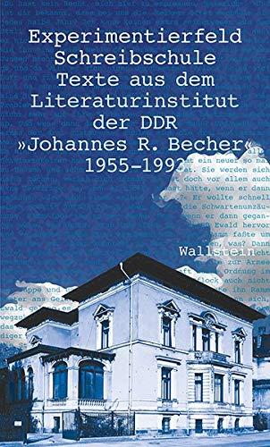 Experimentierfeld Schreibschule: Texte aus dem Literaturinstitut der DDR »Johannes R. Becher« 1955-1993