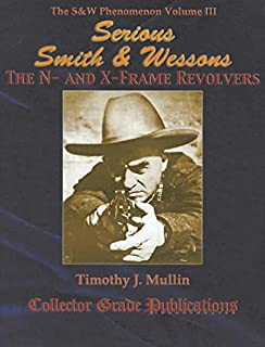 Serious Smith & Wessons the N- and X-Frame Revolvers (The S&W Phenomenon)