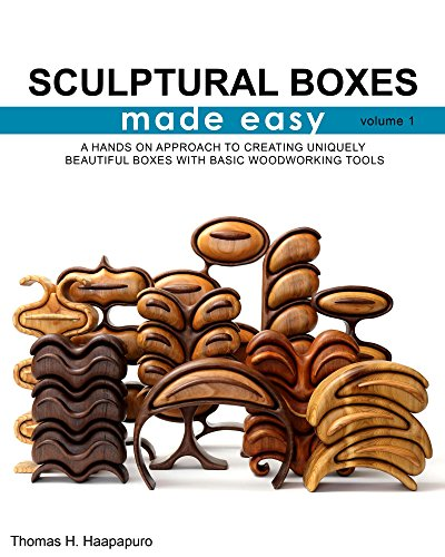 Sculptural Boxes Made Easy Volume 1: a hands on approach to creating uniquely beautiful boxes with basic woodworking tools. (English Edition)