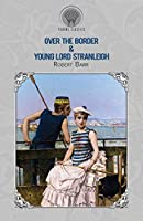 Over the Border & Young Lord Stranleigh (Throne Classics)