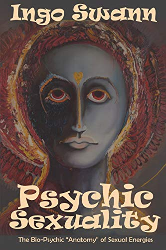 Psychic Sexuality: The Bio-Psychic 'Anatomy' of Sexual Energies