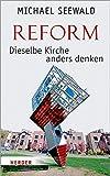 Reform ? Dieselbe Kirche anders denken - Prof. Dr. Michael Seewald