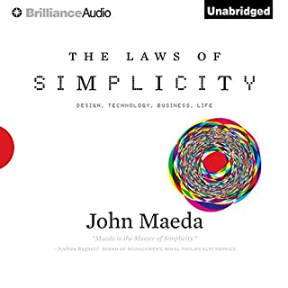 The Laws of Simplicity     Design, Technology, Business, LifeDesign, Technology, Business, Life              Written by:                                                                                                                                 John Maeda                               Narrated by:                                                                                                                                 Nick Podehl                      Length: 2 hrs and 44 mins     1 rating     Overall 4.0