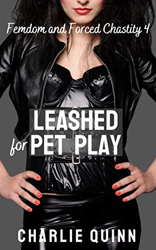 Leashed for Pet Play (Femdom and Forced Chastity Book 4)