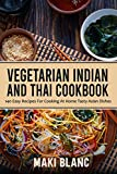 Vegetarian Indian And Thai Cookbook: 140 Easy Recipes For Cooking At Home Tasty Asian Dishes