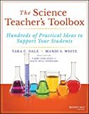 The Science Teacher s Toolbox: Hundreds of Practical Ideas to Support Your Students (The Teacher s Toolbox Series)