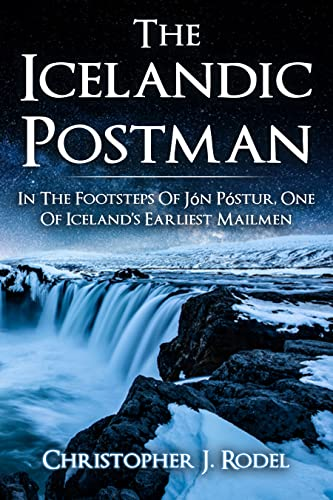 The Icelandic Postman: In the footsteps of Jón Póstur, one of Iceland's earliest mailmen (English Edition)