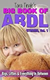 Big Book Of ABDL Stories, Volume 1: Bigs, Littles and Everything In Between