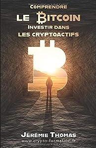 Livres Couvertures de Comprendre le Bitcoin, Investir dans les cryptoactifs: Pour des investissements rentables et sécurisés