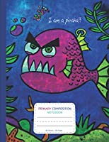 Primary Composition Notebook: Nature Animal Piranha 120 handwriting practice paper with dotted lines