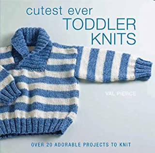 Cutest Ever Toddler Knits: Over 20 Adorable Projects to Knit
