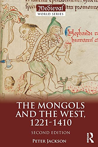 The Mongols and the West: 1221-1410 (The Medieval World)