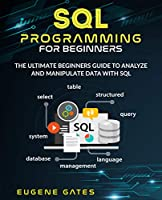 SQL Programming For Beginners: The Ultimate Beginners Guide To Analyze And Manipulate Data With SQL Front Cover