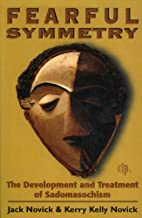 Fearful Symmetry: The Development and Treatment of Sadomasochism (Critical Issues in Psychoanalysis)