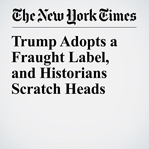 Trump Adopts a Fraught Label, and Historians Scratch Heads copertina