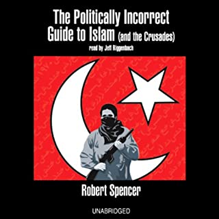The Politically Incorrect Guide to Islam (and the Crusades)                   By:                                                                                                                                 Robert Spencer                               Narrated by:                                                                                                                                 Jeff Riggenbach                      Length: 8 hrs and 16 mins     593 ratings     Overall 4.2