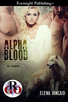 Alpha Blood (Pack Warriors Book 1) by [Elena Kincaid]