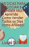 59 DICAS PARA NEGOCIAR E VENDER MUITO e Aprenda Como Vender Todos os Dias como Afiliado! (Portuguese Edition)