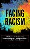 Facing Racism: The Guide to Overcoming Unconscious Bias and Hidden Prejudice to Be a Part of the Change