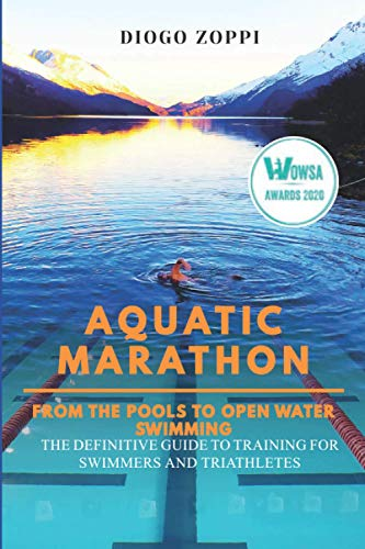 AQUATIC MARATHON – FROM THE POOLS TO OPEN WATER SWIMMING: THE DEFINITIVE GUIDE TO TRAINING FOR SWIMMERS AND TRIATHLETES