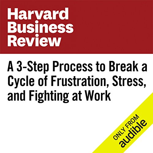 A 3-Step Process to Break a Cycle of Frustration, Stress, and Fighting at Work audiobook cover art
