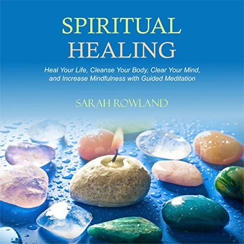Spiritual Healing: Heal Your Body and Increase Energy with Chakra Healing, Chakra Balancing, Reiki Healing, and Guided Imagery audiobook cover art