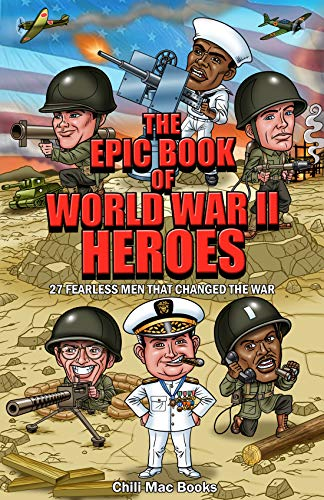 The Epic Book Of World War II Heroes: 27 Fearless Men That Changed the War (English Edition)