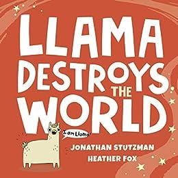 Llama Destroys the World by [Jonathan Stutzman, Heather Fox]