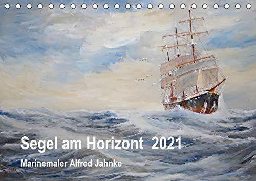 Segel am Horizont - Marinemaler Alfred Jahnke (Tischkalender 2021 DIN A5 quer)
