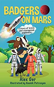 Badgers on Mars: The Incredible Adventures of Six Little Badgers: (Inspirational Children's Adventure Story)