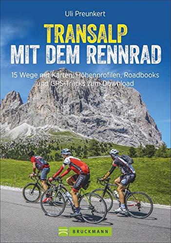 Transalp mit dem Rennrad. 16 Routen mit Karten, Höhenprofilen, Roadbooks und GPS-Tracks. Weglänge, Schwierigkeit, Detailkarten und Übersichtskarte. (Erlebnis Rad)