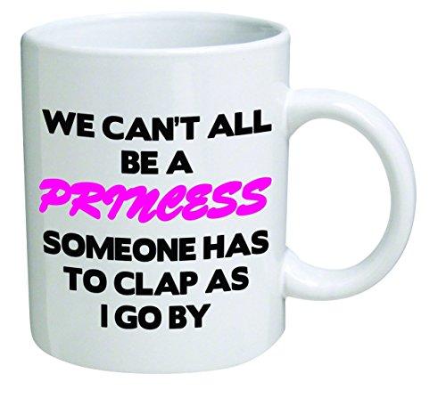 Funny Mug - We can't all be a princess - 11 OZ Coffee Mugs - Funny Inspirational and sarcasm - By A Mug To Keep TM