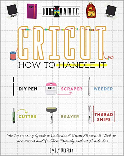 Cricut   How to Handle It: The Time-saving Guide to Understand Cricut...