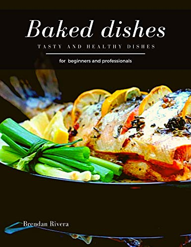 Baked Dishes: Tasty and Healthy dishes (English Edition)