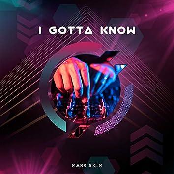I Gotta Know
