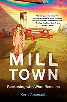 Mill Town: Reckoning with What Remains by [Kerri Arsenault]