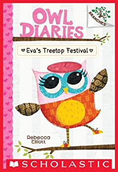Eva's Treetop Festival: A Branches Book (Owl Diaries #1) by [Rebecca Elliott]