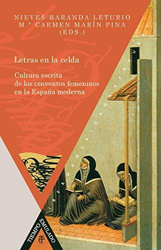 Letras en la celda Cultura escrita de los conventos femeninos en la España moderna (Tiempo Emulado. Historia de América y España nº 32)