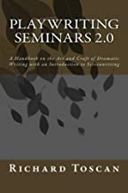 Playwriting Seminars 2.0: A Handbook on the Art and Craft of Dramatic Writing with an Introduction to Screenwriting