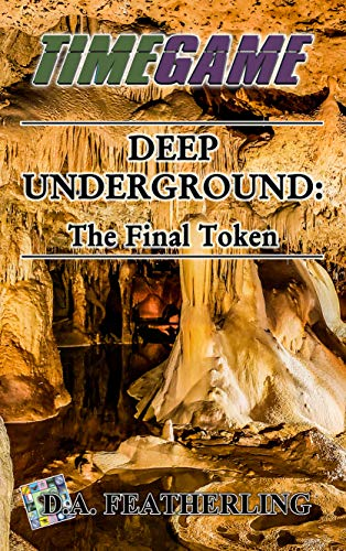 Book: Deep Underground - The Final Token (Time Game Book 13) by D. A. Featherling