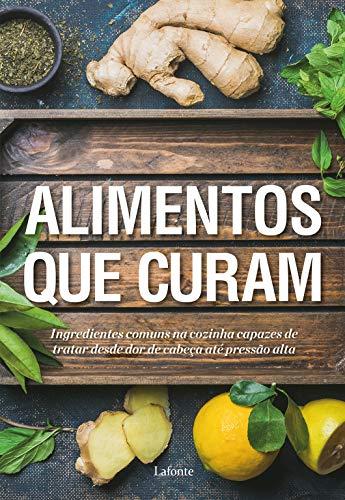 Alimentos que Curam: Ingredientes comuns na cozinha capazes de tratar desde dor de cabeça até pressão alta