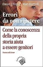 Errori da non ripetere: Come la conoscenza della propria storia aiuta a essere genitori (Italian Edition)