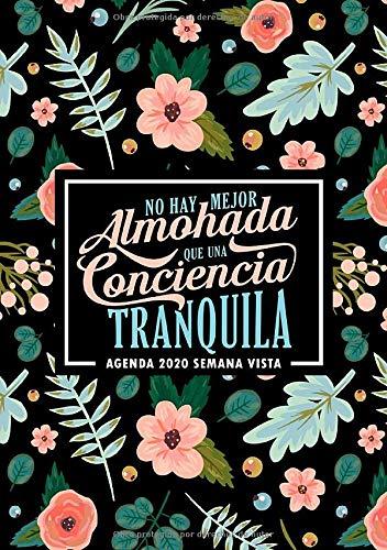 No hay mejor almohada que una conciencia tranquila: Agenda 2020 semana vista: Del 1 de enero de 2020 al 31 de diciembre de 2020: Diario, organizador y ... y mensual español: florales modernos 323-0