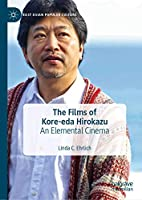 The Films of Kore-eda Hirokazu: An Elemental Cinema (East Asian Popular Culture)