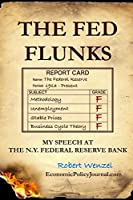 The Fed Flunks: My Speech at the New York Federal Reserve Bank