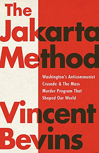 Compare Textbook Prices for The Jakarta Method: Washington's Anticommunist Crusade and the Mass Murder Program that Shaped Our World  ISBN 9781541742406 by Bevins, Vincent