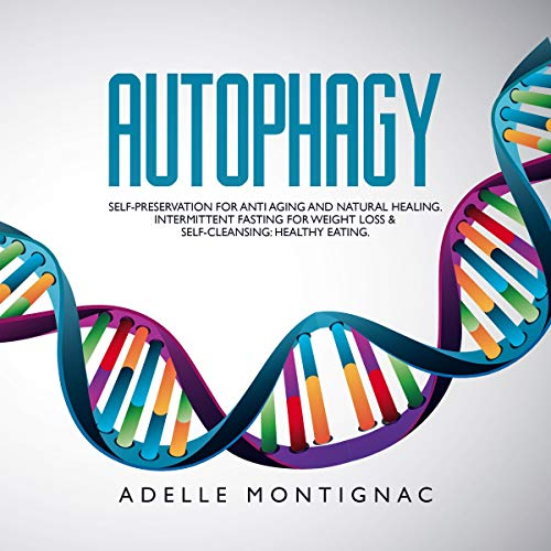 Autophagy: Self-Preservation for Anti Aging and Natural Healing. Intermittent Fasting for Weight Loss & Self Cleansing: Healthy Eating audiobook cover art