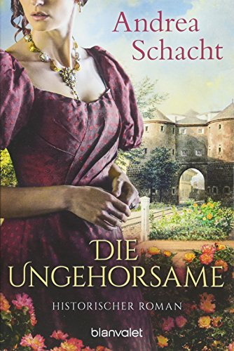 Die Ungehorsame: Historischer Roman